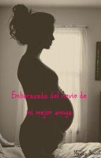 Embarazada del novio de mi mejor amiga by Meissy_Smith