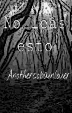 No leas esto by anothercobainlover