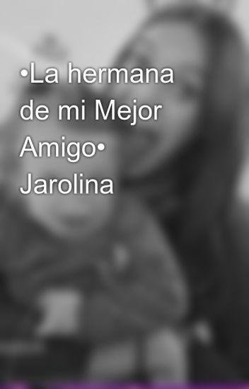 •La hermana de mi Mejor Amigo• Jarolina