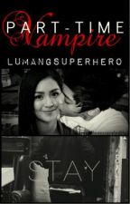 Part-time Vampire (KathNiel) *Slow Updates by castielsw