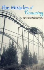 The Miracles of Drowning by parisjakartadreamin7
