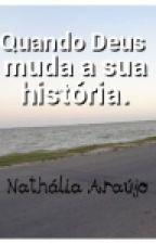 Quando Deus muda a sua história by NatthAraujo
