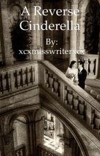 A Reverse Cinderella by xcxmisswriterxcx