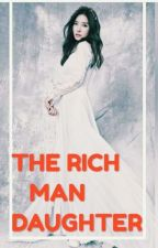 THE RICH MAN DAUGTHER by cholagssxalovestory