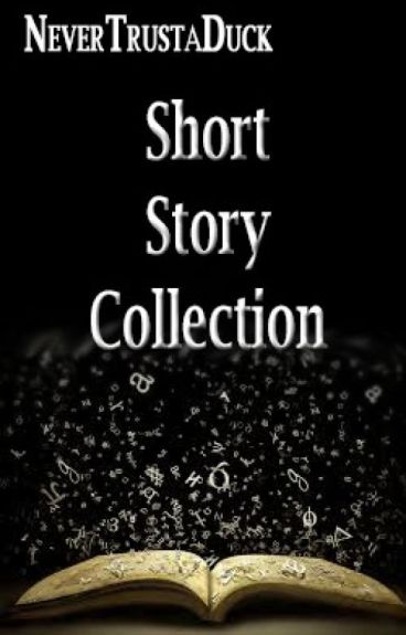 Short Story Collection by NeverTrustaDuck