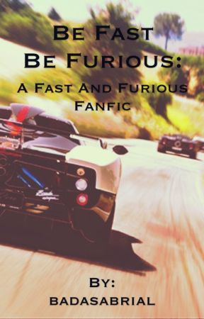 Be Fast Be Furious: A Fast and Furious Fanfic - Chapter 1