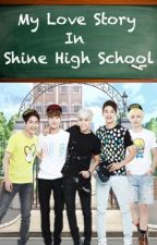 MY LOVE STORY IN SHINE HIGH SCHOOL by Bling8490