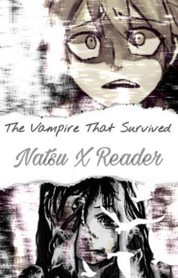 Natsu x Reader: The Vampire That Survived