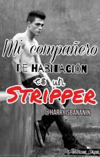 Mi compañero de habitación es un Stripper. by Harryitsbananin