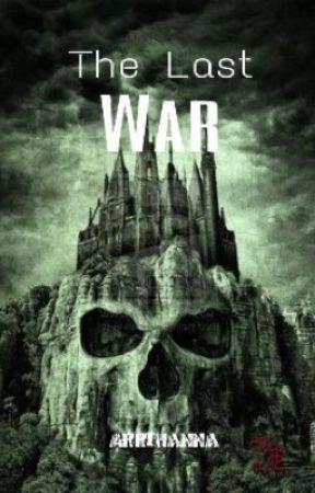 THE LAST WAR by Arrihanna