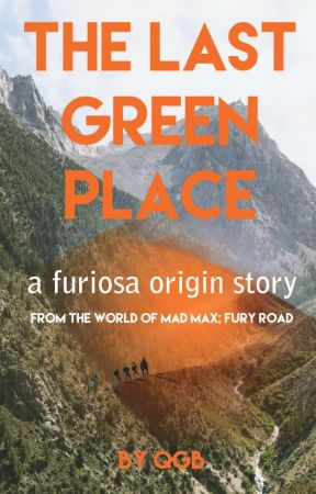 The Last Green Place: A Furiosa Origin Story by queergirlblogs