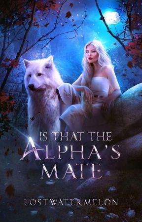 Is That the Alpha's Mate? by LostWatermelon