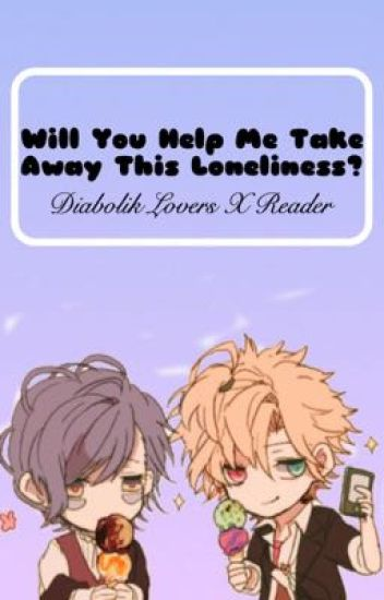 Will you help me take away this loneliness? (Diabolik lovers x reader)
