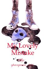 My Lovely Mistake by spacequeen_001