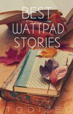 BEST WATTPAD STORIES by TGdized