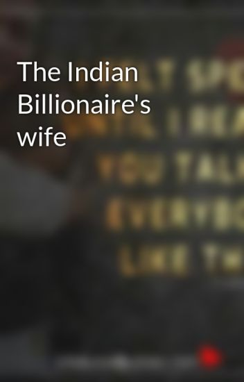 The Indian Billionaire's wife - SWEETIENPRINCE - Wattpad