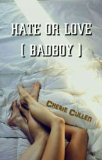 HATE OR LOVE (BAD BOY) sedang Direvisi by cheriecullen