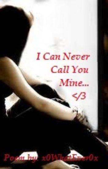 I Can Never Call You Mine My Love Poem Im A Goat Lol Wattpad