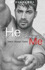 He Kidnapped Me(A Varun dhawan Fanfiction) by BLOCKDEMON