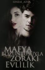 Mafya Bozuntusuyla Zoraki Evlilik by aryasinemxx
