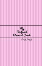 My Confused Bisexual Crush                               (Completed) by CrazySmyLe