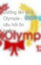 Đường lên đỉnh Olympia - 1500 câu hỏi ôn luyện by PhamTrieuDuong