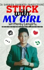 Stuck With My Girl (A Darren Espanto Fanfiction)[BOOK 3] by Lengditu