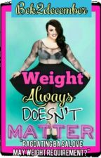Weight always doesn't matter by bck2december