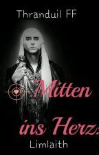 Mitten ins Herz! Thranduil ff PAUSIERT! by Limlaith