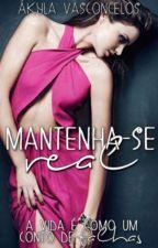 Mantenha-se Real by akylavasconcelos18