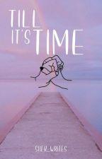 Till It's Time by shekforshort