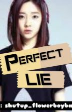 Perfect LIE [ONHOLD] by shutup_flowerboyband