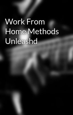 Work From Home Methods Unleashd