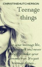 Teenage things by christinehutcherson