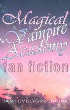 Magical Vampire Academy's fanfic by iamlovelygreengirl