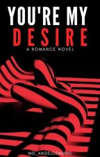 You're My Desire by MG_Angelofmusic