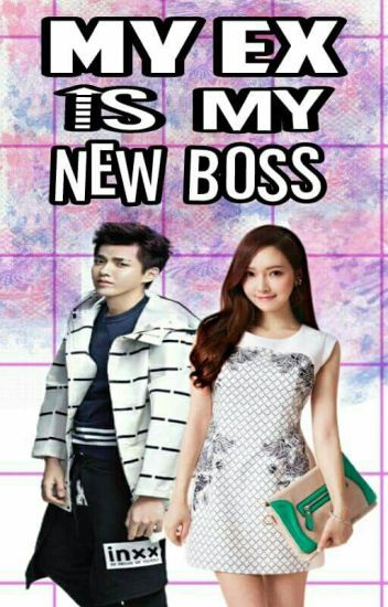 My EX is my new boss [(KrisSica Fanfic)]