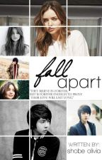 Fall Apart (COMPLETE) by S-Olivia