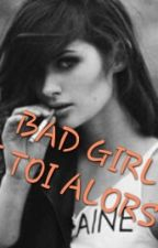 Bad girl, et toi alors ? by MarionlaBD