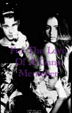 For The Love Of A Gang Member by dontjudgeme123456