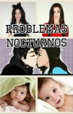 Problemas Nocturnos (Adaptación Camren) by belsrodrigs