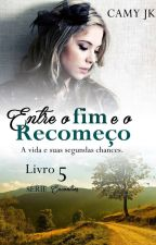 Entre o fim e o Recomeço (Serie Encontros 5) by CamyJk