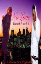 No Love: Tell Me Is It Worth It? by zeeky24