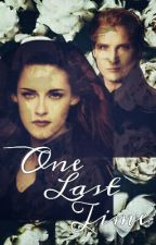 One Last Time - A Bella Swan and Carlisle Cullen Fanfiction by Ziara0412