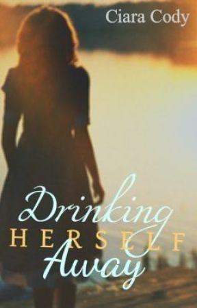 Drinking Herself Away by justadreamer65