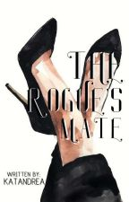 The Rogue's Mate (Completed) by katandrea