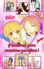 ¡Nombres para nuestras parejitas! by NekitaDragneel890