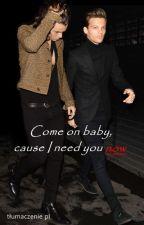 Come on baby, cause I need you now | tłumaczenie PL by edgeofmyinnocence