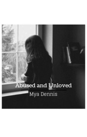Abused And Unloved. (Editing) by MyaDennis