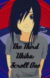 Scroll 1: The Third Uchiha [Naruto] by Faith_Ellie
